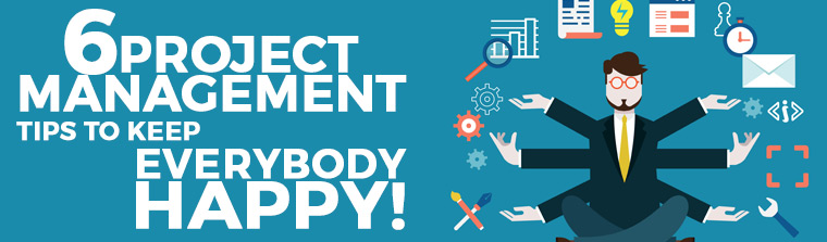 6 Project Management Tips To Keep Everybody Happy